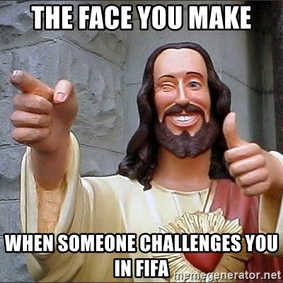 Jesus - the face you make when someone challenges you in fifa
