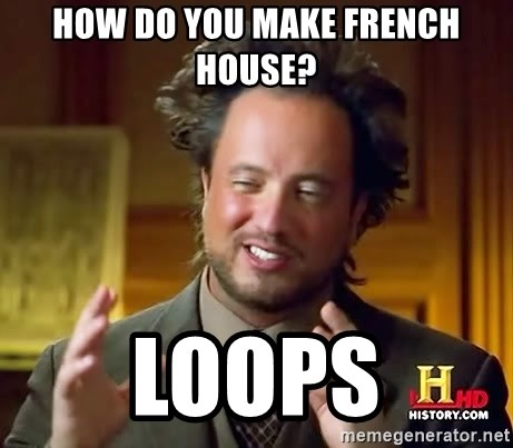 Ancient Aliens - How do you make french house? Loops