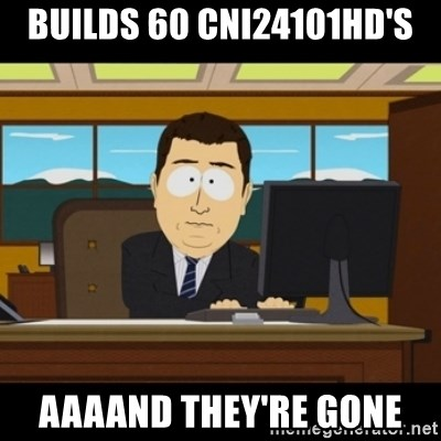 and they're gone - Builds 60 CNI24101HD'S AAAAND THEY'RE GONE