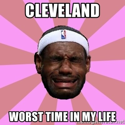 LeBron James - cleveland worst time in my life