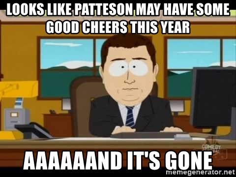 south park aand it's gone - LOOKS LIKE PATTESON MAY HAVE SOME GOOD CHEERS THIS YEAR AAAAAAND IT'S GONE
