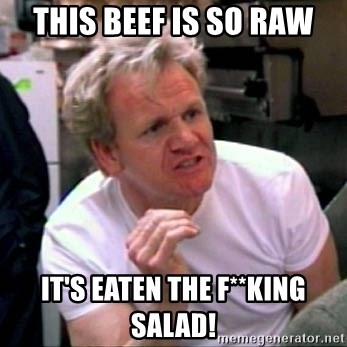 Gordon Ramsay - This beef is so raw It's eaten the f**king salad!