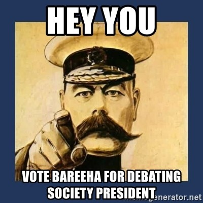 your country needs you - HEY you Vote Bareeha for DEbating Society president