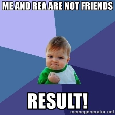 Success Kid - me and rea are not friends result!
