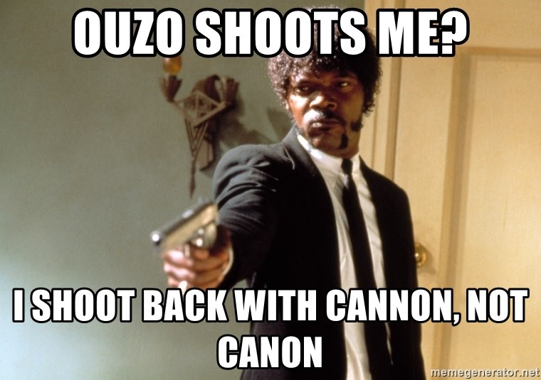 Samuel L Jackson - ouzo shoots me? i shoot back with cannon, not canon
