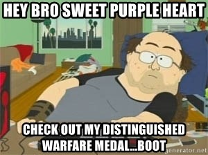 South Park Wow Guy - hey bro sweet purple heart check out my distinguished warfare medal...boot