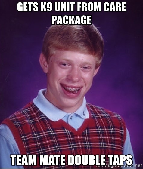 Bad Luck Brian - GETS K9 UNIT FROM CARE PACKAGE TEAM MATE DOUBLE TAPS