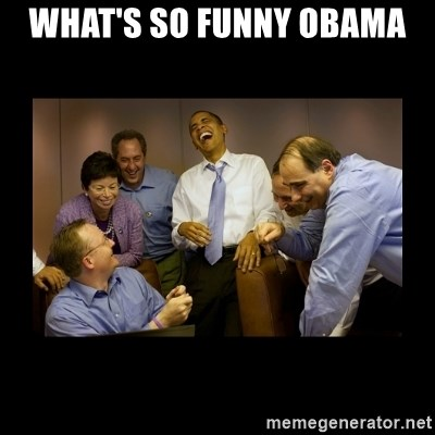 obama laughing  - WHAT'S SO FUNNY OBAMA