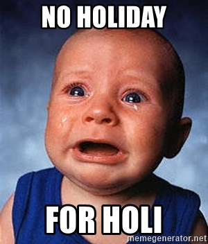 Crying Baby - No holiday FOR HOLI