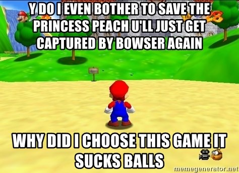 Mario looking at castle - Y DO I EVEN BOTHER TO SAVE THE PRINCESS PEACH U'LL JUST GET CAPTURED BY BOWSER AGAIN  WHY DID I CHOOSE THIS GAME IT SUCKS BALLS