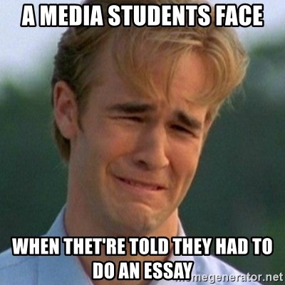 90s Problems - a media students face when thet're told they had to do an essay
