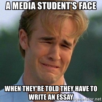 90s Problems - a media student's face  when they're told they have to write an essay