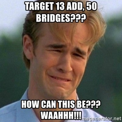 90s Problems - TARGET 13 ADD, 50 BRIDGES??? HOW CAN THIS BE??? WAAHHH!!!