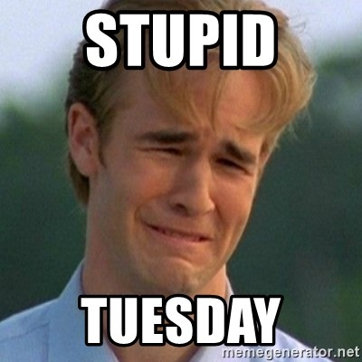 90s Problems - Stupid  TUesday