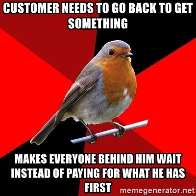Retail Robin - customer needs to go back to get something makes everyone behind him wait instead of paying for what he has first