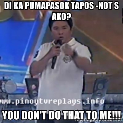 Willie You Don't Do That to Me! - Di ka pumapasok tapos -not s ako? you don't do that to me!!!