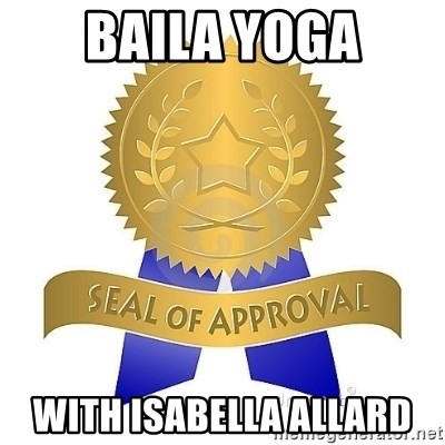 official seal of approval - BAILA YOGA with Isabella Allard
