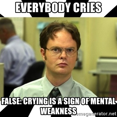 Dwight from the Office - EVERYBODY CRIES FALSE: CRYING IS A SIGN OF MENTAL WEAKNESS