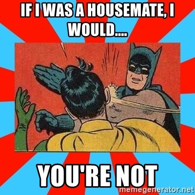 Batman Bitchslap - if i was a housemate, i would.... you're not