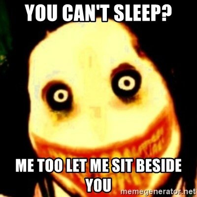 Tipical dream - YOU CAN'T SLEEP? ME TOO LET ME SIT BESIDE YOU