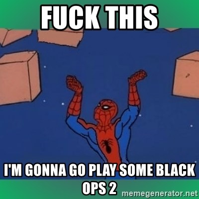60's spiderman - fuck this i'm gonna go play some black ops 2
