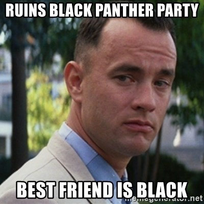 forrest gump - Ruins black panther party best friend is black