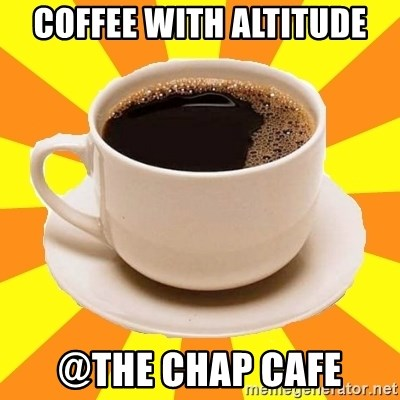 Cup of coffee - COFFEE WITH ALTITUDE @THE CHAP CAFE