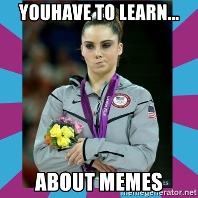 Makayla Maroney  - youhave to learn... about memes