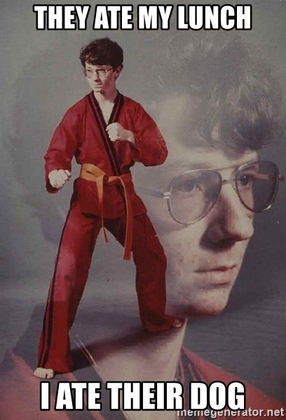 PTSD Karate Kyle - They ate my lunch i ate their dog