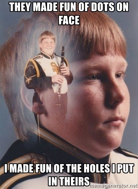 PTSD Clarinet Boy - they made fun of dots on face I made fun of the holes i put in theirs