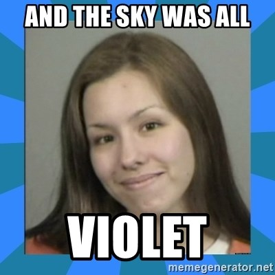 Jodi arias meme  - and the sky was all violet