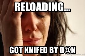 Crying lady - RELOADING... GOT KNIFED BY D@N