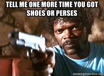 Pulp Fiction - tell me one more time you got shoes or perses