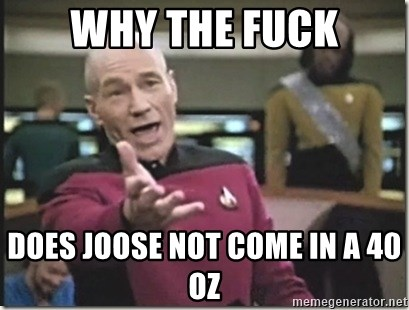 star trek wtf - why the fuck does joose not come in a 40 OZ