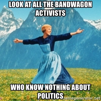 Sound Of Music Lady - Look at all the bandwagon activists Who know nothing about politiCs