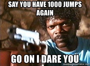 Pulp Fiction - Say you have 1000 jumps again Go on I dare you