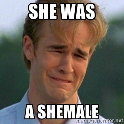 90s Problems - she was a shemale