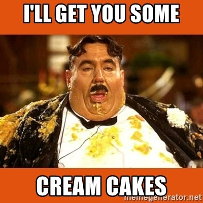Fat Guy - I'LL GET YOU SOME CREAM CAKES