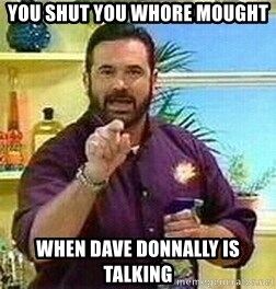 Badass Billy Mays - YOU SHUT YOU WHORE MOUGHT When Dave Donnally is talking