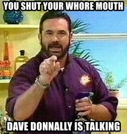 Badass Billy Mays - You shut your whore mouth  Dave donnally is talking