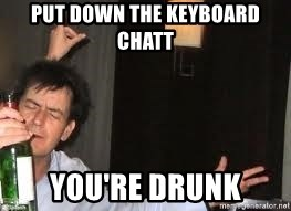 Drunk Charlie Sheen - Put down the Keyboard Chatt You're Drunk