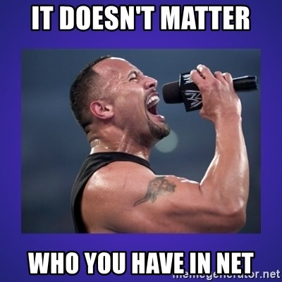 The Rock Catchphrase - It doesn't matter  Who you have in Net