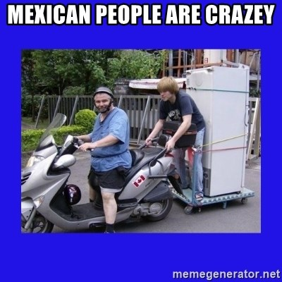 Motorfezzie - MEXICAN PEOPLE ARE CRAZEY