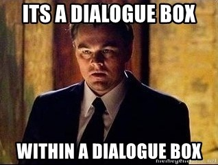 inception - Its a dialogue box within a dialogue box