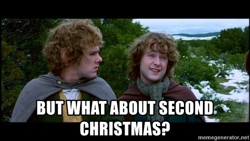 What about second breakfast? -  But what about second christmas?