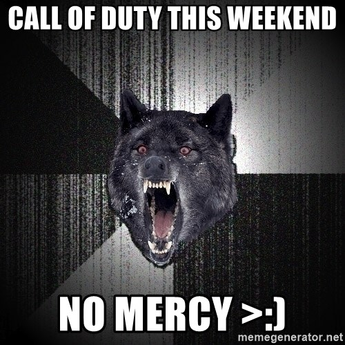 flniuydl - Call of duty this weekend no mercy >:)