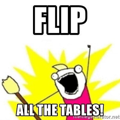 x all the y - FLip All THe Tables!
