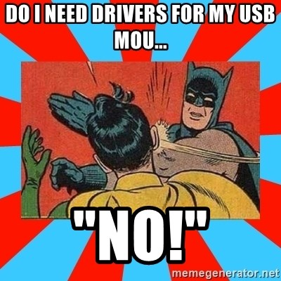 "Batman Bitchslap - DO i need drivers for my usb mou... ""NO!"""