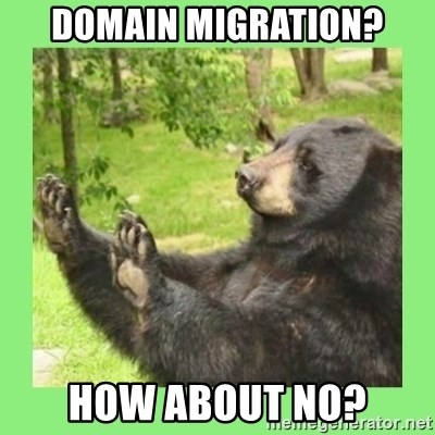 how about no bear 2 - domain migration? how about NO?