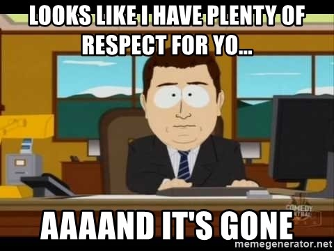 south park aand it's gone - Looks like i have plenty of respect for yo... aaaand it's gone